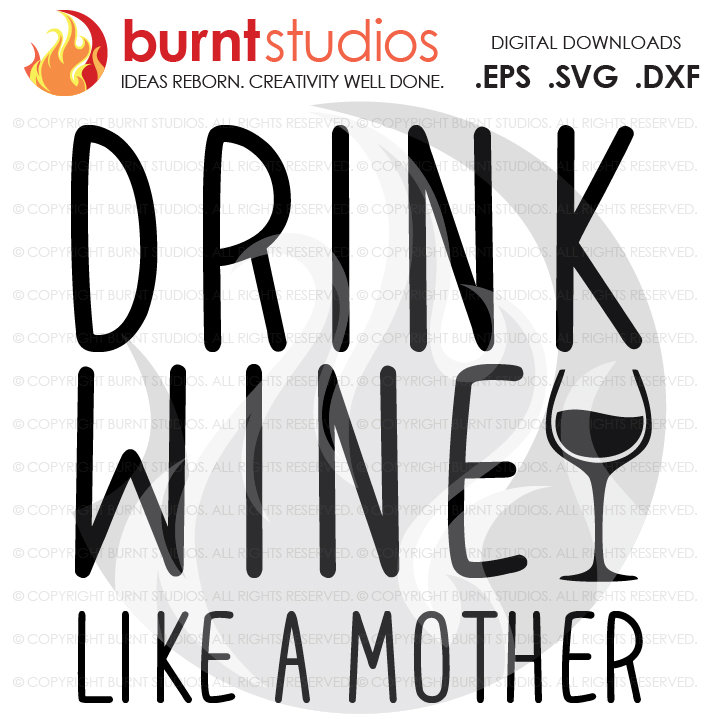 Free Drink Wine Like A Mother Svg Cutting File Mama Mom Mommy Mother Blessed Mother S Day Heart Love Momma Digital File Png Burnt Studios SVG, PNG, EPS DXF File
