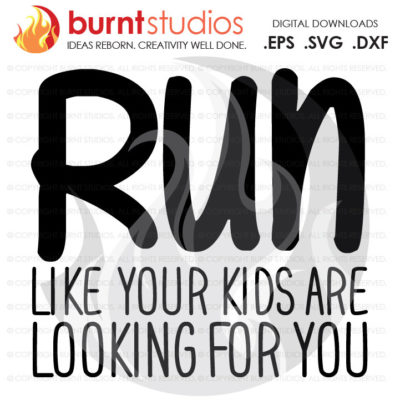 Run Like Your Kids Are Looking For You, Digital Download, SVG Cutting File, Funny, Mother's Day, Run, Exercise, Gym, Work Out, Mom, Mama PNG