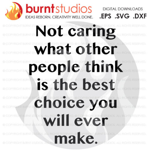 Digital File, Not Caring What Other People Think,  Beautiful, Motivational Quote, Inspirational, Inspiration, Be You, Svg, Png, Dxf, Eps