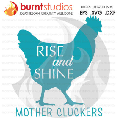 Digital File, Rise and Shine Mother Cluckers, Chicken, Hen, Rooster, Farm, Cow, Duck, SVG Cutting File, Funny, Png, Dxf, Eps file