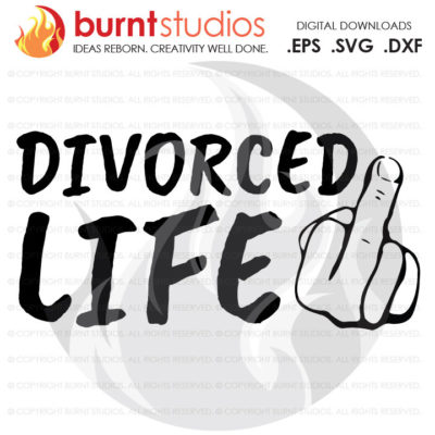 Divorced Life, SVG Cutting File, Big D Life, Broken Marriage, Life, Til Death Do Us Part, Matrimony, Svg, Png, Dxf, Eps, Digital Download