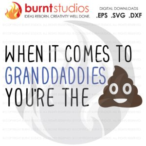 When it Comes to Granddaddies You're the Shit, Poop Emoji, Digital Download, SVG Cutting File, Funny, Father's Day, Dad, Kids, Daddy, Pop