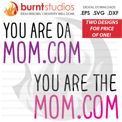 You are the Mom.Com, You are da Mom.com, Bomb.com, Digital Download, SVG Cutting File, Funny, Mother's Day, Mommy, Kids, Wife, Mom, Mama