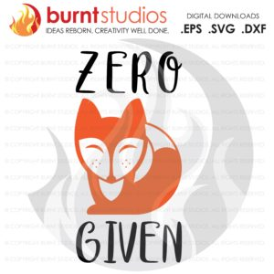 Digital File, Zero Fox Given, svg dxf eps png Files for Cutting Machines Silhouette Cameo Cricut - Girly svg, Funny svg, Cute Design svg
