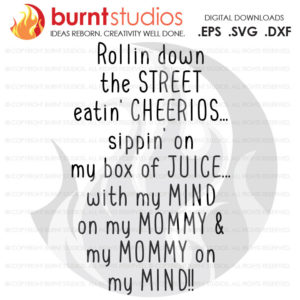 Rollin Down The Street Eatin' Cheerios Mommy on My Mind SVG Cutting File, Snoop Dog, Dog Pound, Gin and Juice, Funny Rap Music, 90's Quote