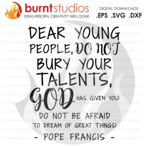 Pope Francis Quote Dear Young People Do Not Bury Your Talents, Church, Faith, Cross, Christian, God, Holy Spirit, Church, Jesus, Svg