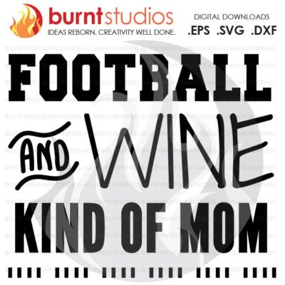 SVG Cutting File Football & Wine Kind of Mom, Sunday, Sunday's, Football, NFL, Touchdown, Quarterback, Score, Cowboys, Patriots, Saints, PNG