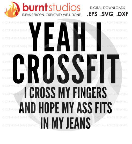 SVG Cutting File - Yeah I Crossift - I cross my fingers and hope my ass fits in my jeans, funny, work out, exercise, fitness, weights, PNG