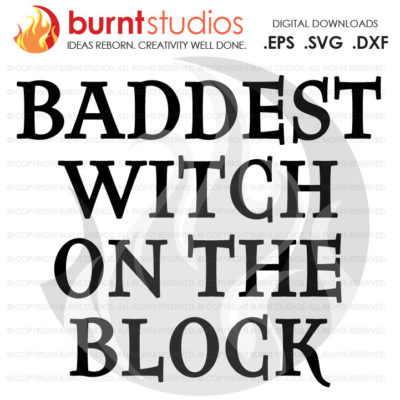 Baddest Witch on the Block, Halloween Candy SVG File, Skeleton, Spooky, October 31, Costume, Funny, PNG, DXF, Digital Download