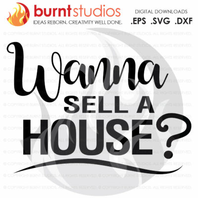SVG Cutting File, Wanna Sell a House? Realtor SVG, Real Estate, Home, House, House for Sale, Dream Home, Digital Download