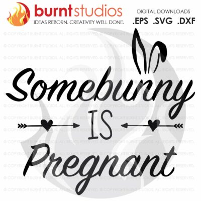 SVG Cutting File, Some Bunny is Pregnant, Easter, Jesus, Christian, Faith, Cross, Bible, Belief, God, Religious, Easter Bunny, Pregnanc