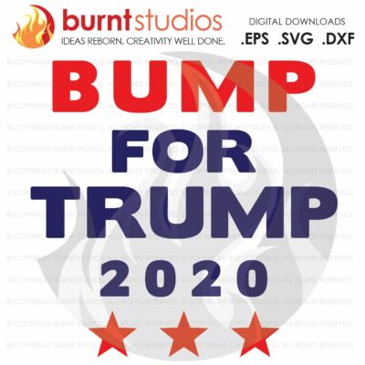 Bump for Trump 2020 SVG Cutting File, Keep America Great, Election, Funny, President, USA, Four More Years, Women for Trump, Pence, Donald J
