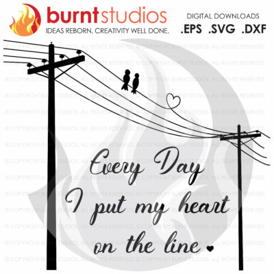 SVG Cutting File, Everyday I put My Heart on The Line, Birds on the Line, Love Birds, SVG, Power Lineman, Climbing, Line Life, Wood Walker