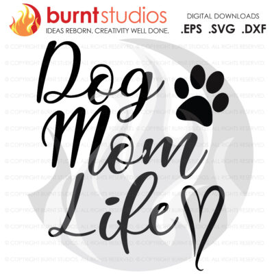 SVG Cutting File, Dog Mom Life, Puppy Love, Paw Print, Mama, Mom, Mommy, Mother, Blessed, Heart, Love, Momma, Digital File, PNG