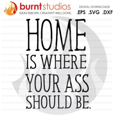 SVG Cutting File, Home is Where Your Ass Should Be, quarantine, social distancing, essential employee, stay home, toilet paper, disinfect