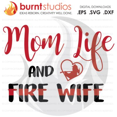 SVG Cutting File, Mom Life Fire Wife, Fireman Wife, Fireman Girlfriend, Firefighter, Fire man, Fire Fighter, Digital Download, PNG, EPS