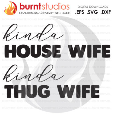 SVG Cutting File, Kinda House Wife Kinda thug Wife, Mama, Mom, Mommy, Mother, Blessed, Mother's Day, Heart, Love, Momma, Digital File, PNG,