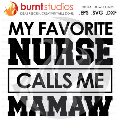SVG Cutting File, My Favorite Nurse Calls Me Mamaw, Nurse, Doctor, Surgeon, Medical Field, Nurse Practitioner, Cutting File, Vinyl, SVG