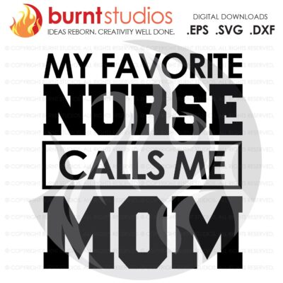 SVG Cutting File, My Favorite Nurse Calls Me Mom, Nurse, Doctor, Surgeon, Medical Field, Nurse Practitioner, Cutting File, Vinyl, SVG