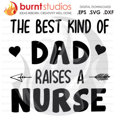 SVG Cutting File, The Best Kind of Dad Raises a Nurse, Nurse, Doctor, Surgeon, Medical Field, Nurse Practitioner, Cutting File, Vinyl, SVG