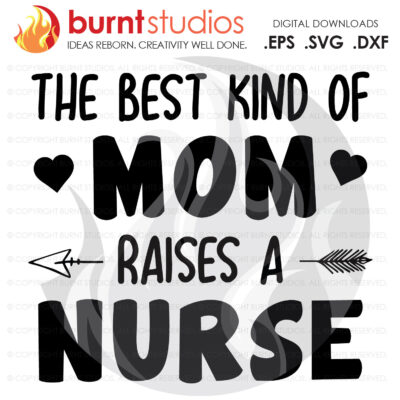 SVG Cutting File, The Best Kind of Mom Raises a Nurse, Nurse, Doctor, Surgeon, Medical Field, Nurse Practitioner, Cutting File, Vinyl, SVG