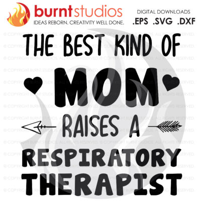 SVG Cutting File, The Best Kind of Mom Raises a Respiratory Therapist, Nurse, Doctor, Surgeon, Medical Field, Nurse Practitioner