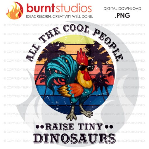 All the Cool People Raise Tiny Dinosaurs. Sublimation or DTG File, high-resolution transparent background PNG, download file 8.5x11 & 11x17
