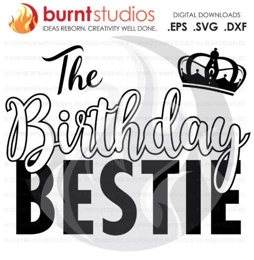 Digital File, The Birthday Bestie, Queen, Squad, Birthday, Party, Celebration, Tween, Ten, Shirt Design, Decal Design, Svg, Png, Dxf, Eps