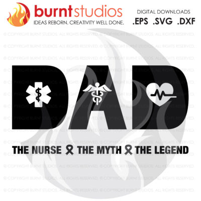 SVG Cutting File, DAD The Nurse, The Myth, The Legend, Medical Workers, Essential, Doctor, Father's Day Gift Idea, PNG, Digital Download