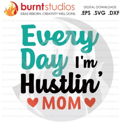 Every Day I'm Hustlin' SVG Cutting File, Mama, Mom, Mommy, Mother, Blessed, Mother's Day, Heart, Love, Momma, Digital File, PNG,
