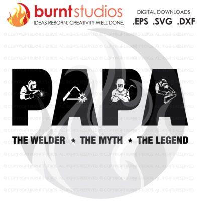 Papa Welder Fathers Day Welder Gift, Welder, Dad, Welding SVG, The Welder The Myth The Legend, DAD SVG
