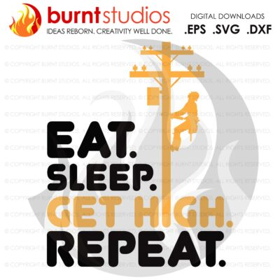 SVG Cutting File, Eat Sleep Get High Repeat Lineman, Power Lineman, Apprentice, Journeyman, Brothers Keeper, Stormchaser, digital file, png