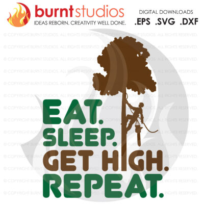 SVG Cutting File, Eat Sleep Get High Repeat Tree Trimmer Arborist, with Tree & Leaves, Tree Climber, Climbing Hooks, PNG