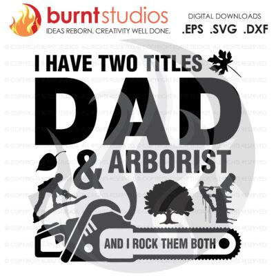 SVG Cutting File, I have Two Titles Dad and Arborist and I Rock Them Both, Tree Trimmer, Tree & Leaves, Tree Climber, Climbing Hooks, PNG