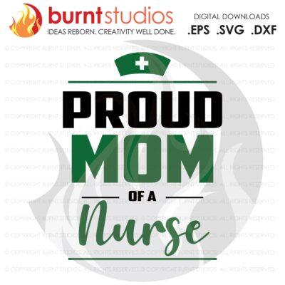 SVG Cutting File, Proud Mom of a Nurse, Nurse, Doctor, Surgeon, Medical Field, Nurse Practitioner, Cutting File, Vinyl, SVG