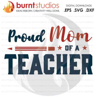 SVG Cutting File, Proud Mom of a Teacher, Essential, Class of, Students, School, College, Academics, University, Professor, digital