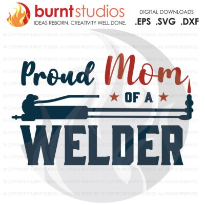 SVG Cutting File, Proud Mom of a Welder, Welder's Mom, Mother's Day Gift Idea, Digital File, Download, PNG, DXF, eps