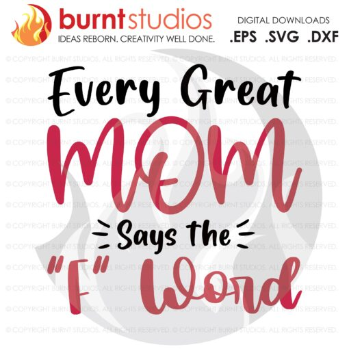 Every Great Mom Says the F Word, SVG Cutting File, Mama, Mom, Mommy, Mother, Blessed, Mother's Day, Heart, Love, Momma, Digital File, PNG,