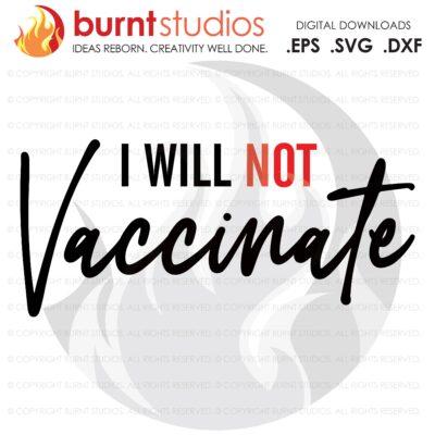 I Will Not Vaccinate SVG Cutting File, Coronavirus, Pro Science, Vaccine, Pro Vaccine, Covid-19, Pfizer, Moderna, Johnson & Johnson, Fauci,