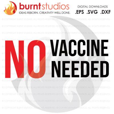 No Vaccine Needed SVG Cutting File, Coronavirus, Pro Science, Vaccine, Pro Vaccine, Covid-19, Pfizer, Moderna, Johnson & Johnson, Fauci,