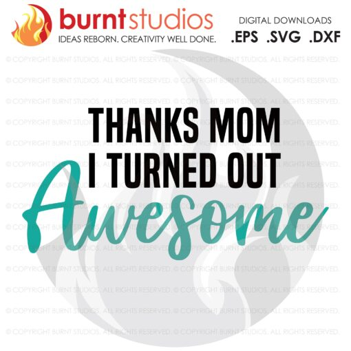 Thanks Mom I Turned Out Awesome SVG Cutting File, Mama, Mom, Mommy, Mother, Blessed, Mother's Day, Heart, Love, Momma, Digital File, PNG,
