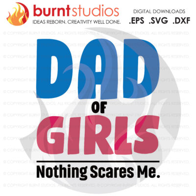 SVG Cutting File, Dad of Girls Nothing Scares Me, Line Life, Power Lineman, Journeyman, Wood Walker, Storm Chaser, DIY, Vinyl, PNG