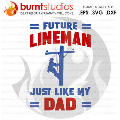 SVG Cutting File, Future Lineman Just Like My Dad, Line Life, Power Lineman, Journeyman, Wood Walker, Storm Chaser, DIY, Vinyl, PNG