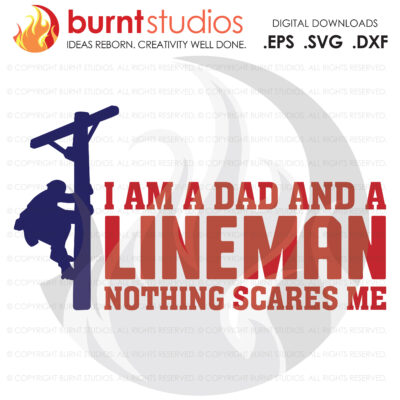 SVG Cutting File, I Am A Dad And A Lineman Nothing Scares Me , Line Life, Power Lineman, Wood Walker, Storm Chaser, DIY, Vinyl, PNG