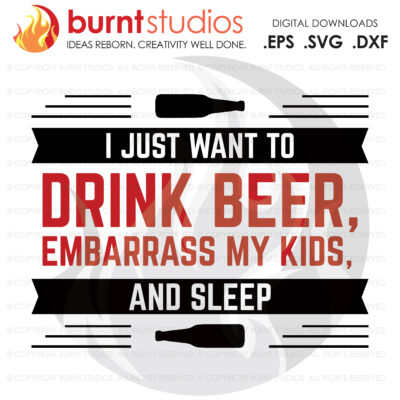 SVG Cutting File, I just want to drink beer embarrass my kids and sleep, Line Life, Power Lineman,Wood Walker, Storm Chaser, DIY, Vinyl, PNG