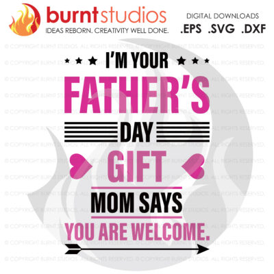 SVG Cutting File, I'm Your Fathers Day Gift Mom Says You are Welcome, Line Life, Power Lineman, Wood Walker, Storm Chaser, DIY, Vinyl, PNG