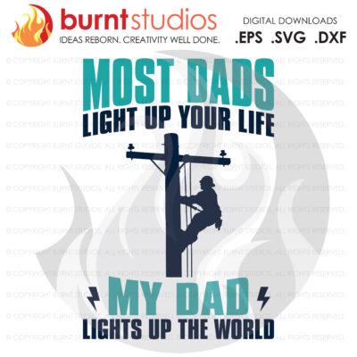 SVG Cutting File, Most Dads Light up Your Life, Line Life, Power Lineman, Journeyman, Wood Walker, Storm Chaser, DIY, Vinyl, PNG