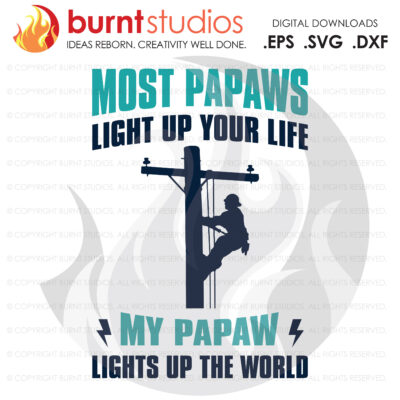 SVG Cutting File, Most Papaws Light Up Your Life, Line Life, Power Lineman, Journeyman, Wood Walker, Storm Chaser, DIY, Vinyl, PNG
