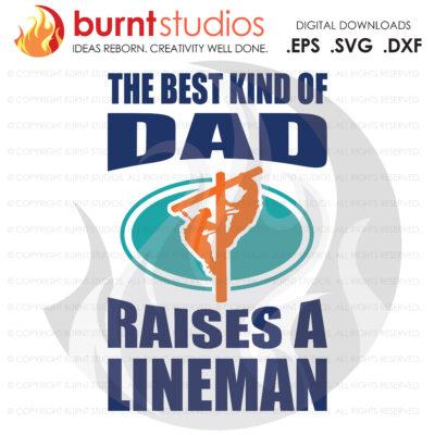 SVG Cutting File, The Best Kind Of  Dad Raises A Lineman, Line Life, Power Lineman, Journeyman, Wood Walker, Storm Chaser, DIY, Vinyl, PNG