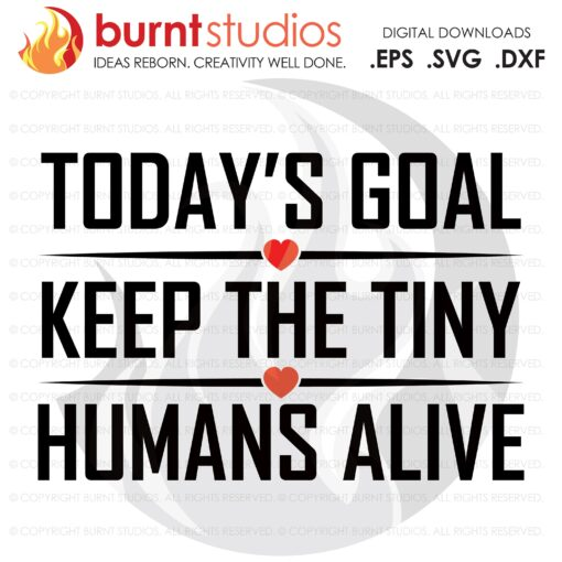 SVG Cutting File, Todays Goal Keep the Tiny Humans Alive, Line Life, Power Lineman, Journeyman, Wood Walker, Storm Chaser, DIY, Vinyl, PNG